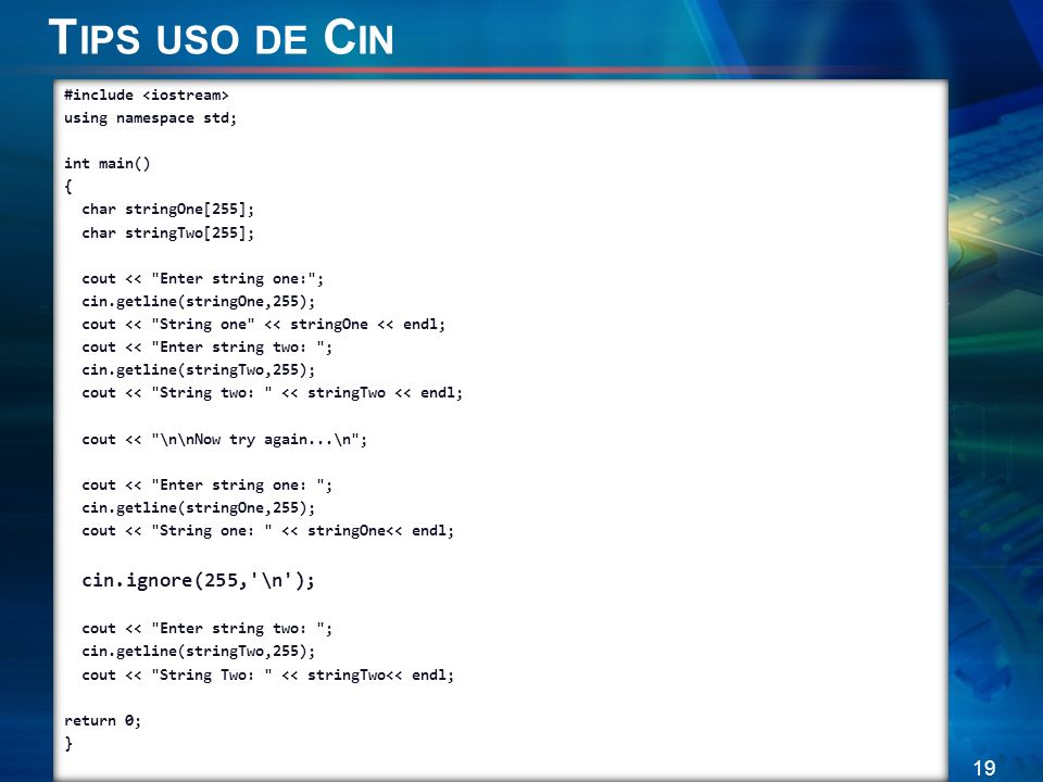 Tips uso de Cin #include <iostream> using namespace std; int main() { char stringOne[255]; char stringTwo[255];